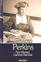 Frances Perkins : first woman cabinet member