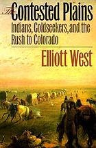 The contested plains : Indians, goldseekers, & the rush to Colorado