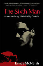 The sixth man : the extraordinary life of Paddy Costello