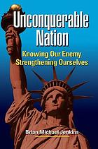 Unconquerable nation : knowing our enemy, strengthening ourselves