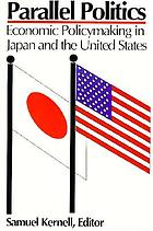 Parallel politics : economic policymaking in the United States and Japan