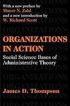 Organizations in action; social science bases of administrative theory