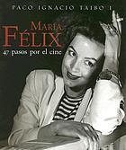 María Félix : 47 pasos por el cine