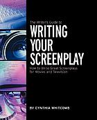 The writer's guide to writing your screenplay : how to write great screenplays for movies and television