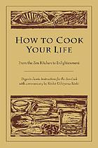 How to cook your life : from the Zen kitchen to enlightenment