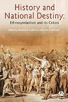 History and national destiny : ethnosymbolism and its critics