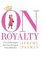 On royalty : a very polite inquiry into some strangely related families