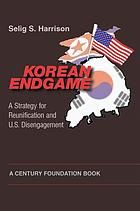 Korean endgame : a strategy for reunification and U.S. disengagement