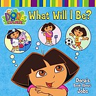What will I be? : Dora's book about jobs