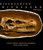 Discovering dinosaurs : evolution, extinction, and the lessons of prehistory