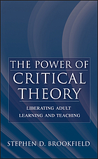 The power of critical theory : liberating adult learning and teaching