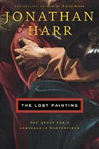 Lost Painting : The Quest for a Caravaggio Masterpiece