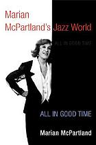 Marian McPartland's jazz world : All in good time