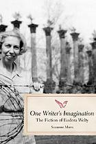 One writer's imagination : the fiction of Eudora Welty