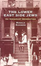 The Lower East Side Jews : an immigrant generation