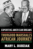 Exporting American dreams : Thurgood Marshall's African journey