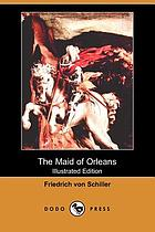 Schiller's Maid of Orleans; tr. from the German