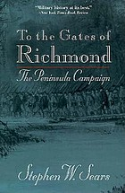 To the gates of Richmond : the peninsula campaign