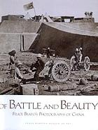 Of battle and beauty : Felice Beato's photographs of China