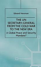 The UN Secretary-General from the Cold War to the new era a global peace and security mandate?