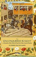 The unconquered knight; a chronicle of the deeds of Don Pero Niño, count of Buelna, by his standard-bearer Gutierre Diaz de Gamez (1431-1449) translated and selected from El vitorial by Joan Evans