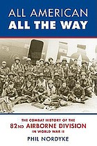 All American, all the way : the combat history of the 82nd Airborne Division in World War II