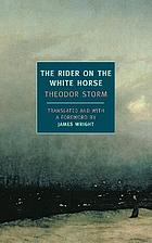 The Rider on the White Horse : Translated and witha Forword by James Wright