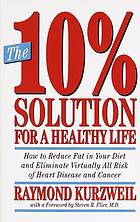 The 10% solution for a healthy life : how to eliminate virtually all risk of heart disease and cancer