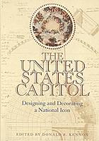 The United States Capitol : designing and decorating a national icon