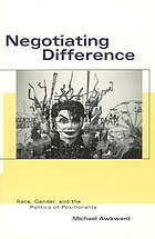 Negotiating difference : race, gender, and the politics of positionality