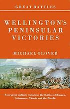 Wellington's peninsular victories : Busaco, Salamanca, Vitoria, Nivelle