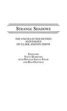 Strange shadows : the uncollected fiction and essays of Clark Ashton Smith