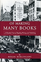Of making many books; a hundred years of reading, writing and publishing