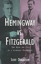 Hemingway vs. Fitzgerald : the rise and fall of a literary friendship