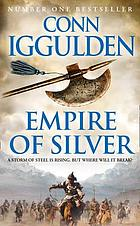 Empire of silver : [the epic story of the Khan Dynasty]