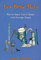 Les bons mots : how to amaze tout le monde with everyday French