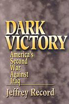 Dark victory : America's second war against Iraq