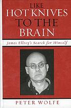 Like hot knives to the brain : James Ellroy's search for himself