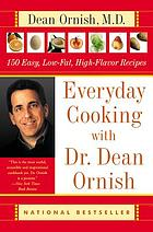 Everyday cooking with Dr. Dean Ornish : 150 easy, low-fat, high-flavor recipes