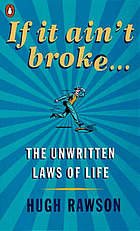 If it ain't broke : the unwritten laws of life