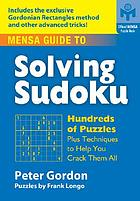 Mensa guide to solving sudoku : hundreds of puzzles plus techniques to help you crack them all