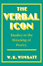 The verbal icon : studies in the meaning of poetry