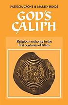 God's caliph : religious authority in the first centuries of Islam