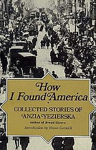 How I found America : collected stories of Anzia Yezierska