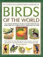 The complete illustrated encyclopedia of birds of the world : the ultimate reference source and identifier for 1600 birds, profiling habitat, plummage, nesting and food