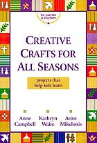 Creative crafts for all seasons : projects that help kids learn