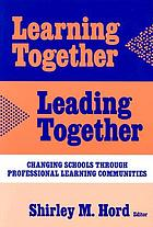 Learning together, leading together : changing schools through professional learning communities