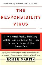 The responsibility virus : how control freaks, shrinking violets-and the rest of us-can harness the power of true partnership