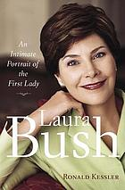 Laura Bush : an intimate portrait of the first lady