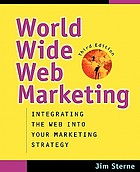 World Wide Web marketing : integrating the web into your marketing strategy